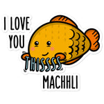 I love you this Machhli - Sticker