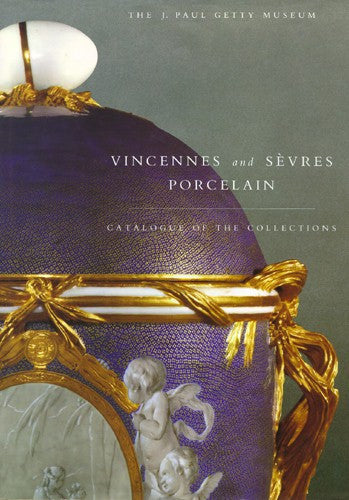 Vincennes and Sèvres Porcelain: Catalogue of the Collections, The J. Paul Getty Museum
