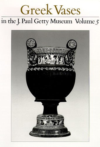 Greek Vases in the J. Paul Getty Museum, Volume 5