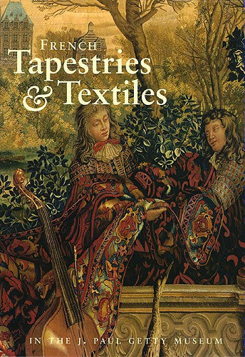 French Tapestries and Textiles in the J. Paul Getty Museum | Getty Store