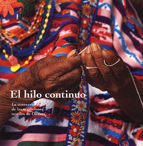 El hilo continuo: Conserving the Textile Traditions of Oaxaca