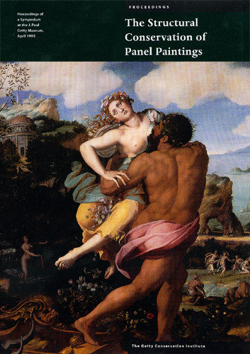 The Structural Conservation of Panel Paintings: Proceedings of a Symposium at the J. Paul Getty Museum, April 1995