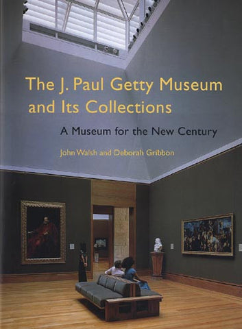 The J. Paul Getty Museum and Its Collections: A Museum for the New Century