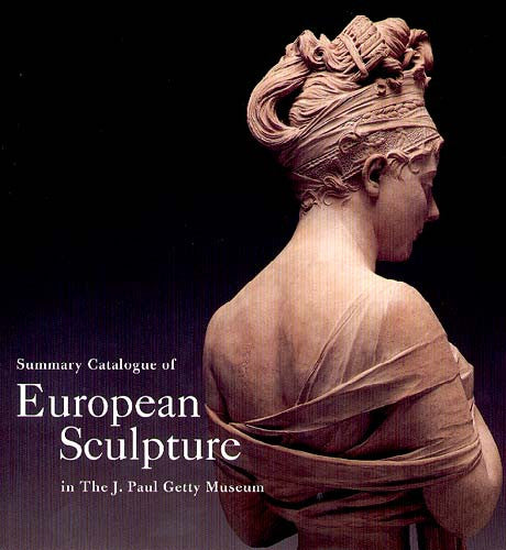 Summary Catalogue of European Sculpture in the J. Paul Getty Museum
