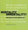 Mortality Immortality? The Legacy of 20th-Century Art