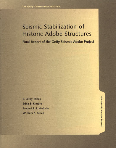 Seismic Stabilization of Historic Adobe Structures: Final Report of the Getty Seismic Adobe Project