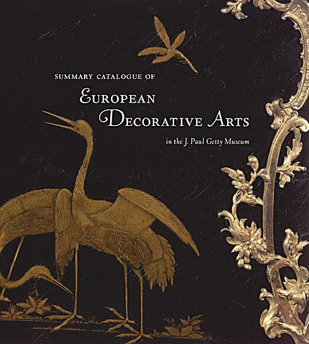 Summary Catalogue of European Decorative Arts in the J. Paul Getty Museum
