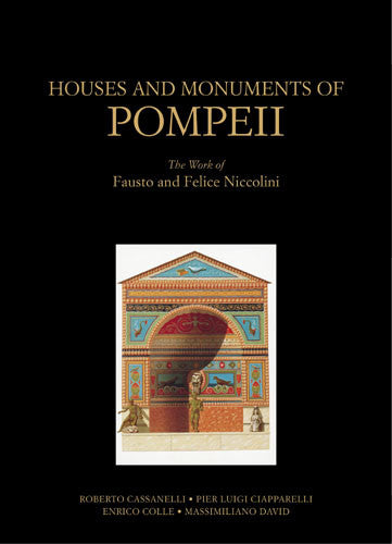 Houses and Monuments of Pompeii: The Work of Fausto and Felice Niccolini