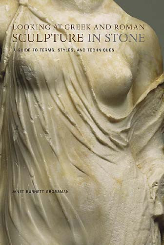 Looking at Greek and Roman Sculpture in Stone: A Guide to Terms, Styles, and Techniques