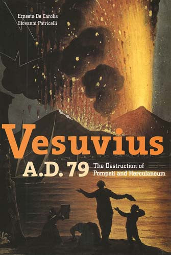 Vesuvius A.D. 79: The Destruction of Pompeii and Herculaneum