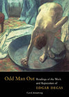 Odd Man Out: Readings of the Work and Reputation of Edgar Degas