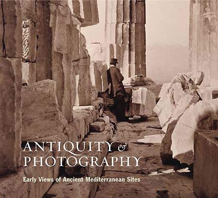 Antiquity and Photography: Early Views of Ancient Mediterranean Sites | Getty Store