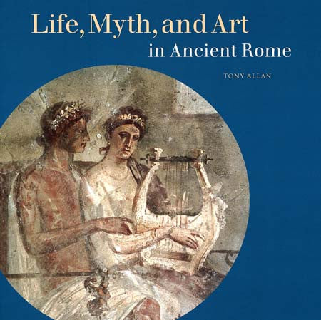 Life, Myth, and Art in Ancient Rome