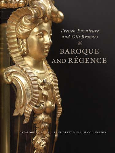 French Furniture and Gilt Bronzes: Baroque and Régence, Catalogue of the J. Paul Getty Museum Collection