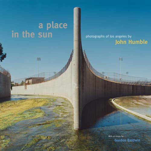 A Place in the Sun: Photographs of Los Angeles by John Humble