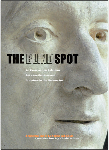The Blind Spot: An Essay on the Relations between Painting and Sculpture in the Modern Age