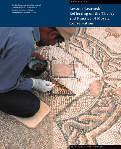 Lessons Learned: Reflecting on the Theory and Practice of Mosaic Conservation, Proceedings of the 9th Conference of the International Committee for the Conservation of Mosaics, Hammamet, Tunisia, November 29–December 3, 2005