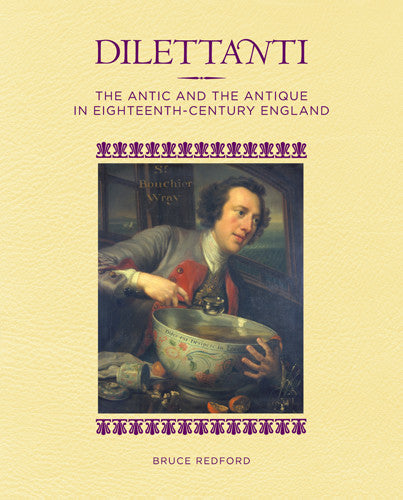 Dilettanti: The Antic and the Antique in Eighteenth-Century England | Getty Store