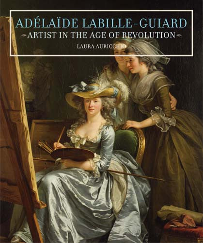 Adélaïde Labille-Guiard: Artist in the Age of Revolution