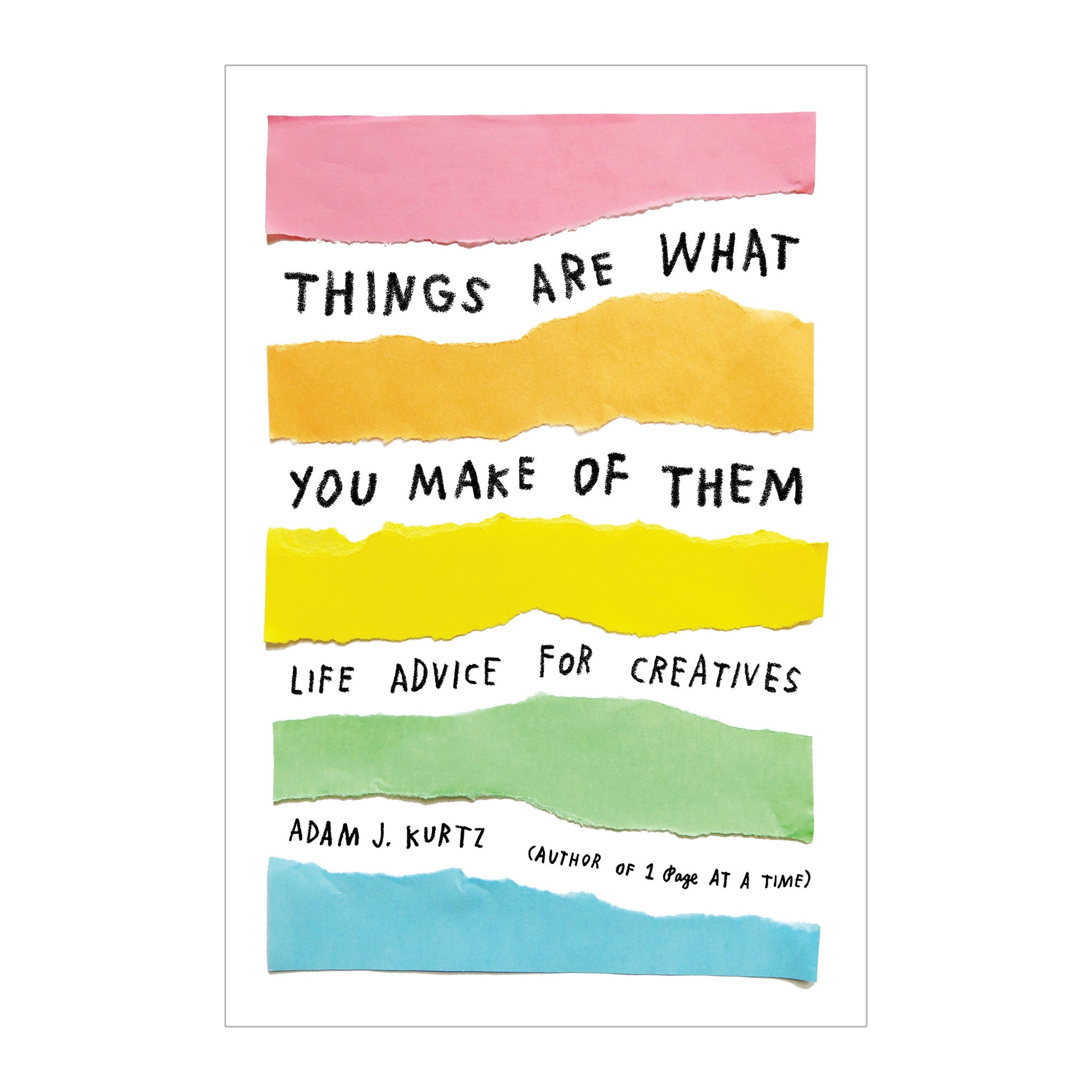 Things Are What You Make of Them: Life Advice for Creatives