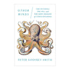 Other Minds: The Octopus, the Sea, and the Deep Origins of Consciousness