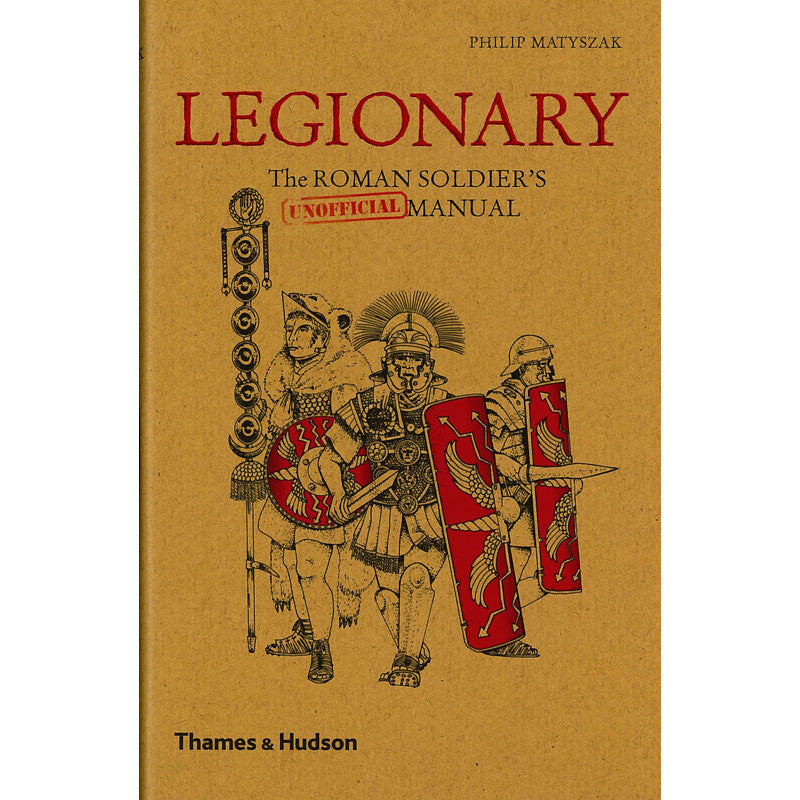 Legionary: The Roman Soldier's   (Unofficial) Manual