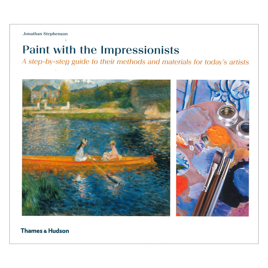 Paint With the Impressionists: A Step-by-Step Guide to their Methods and Materials for Todays Artists