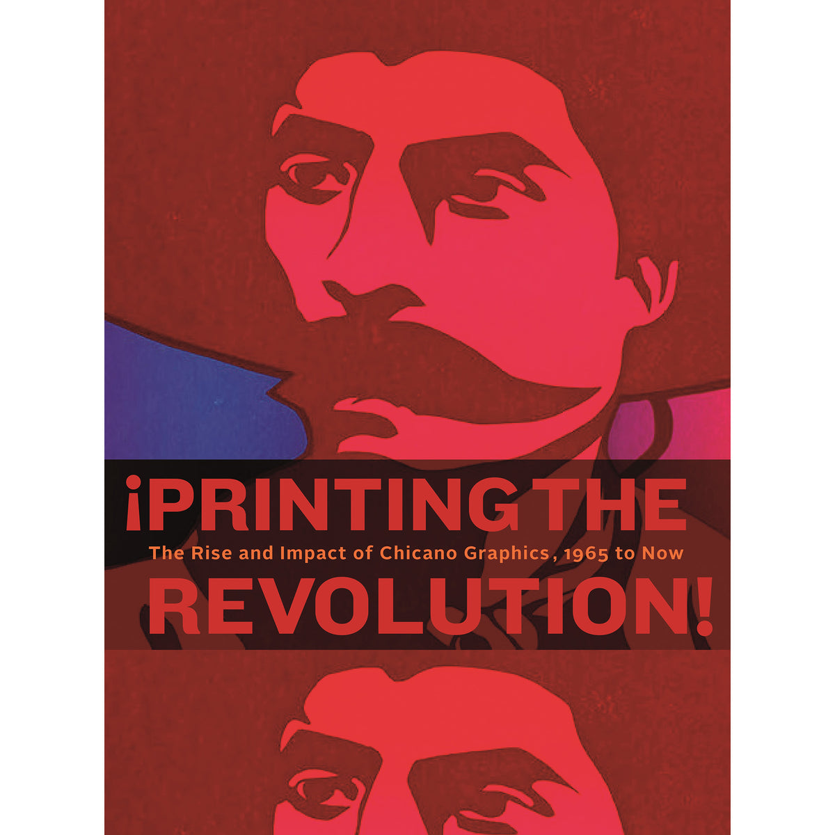 !Printing the Revolution!: The Rise and Impact of Chicano Graphics 1965 to Now