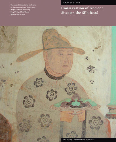 Conservation of Ancient Sites on the Silk Road: The Second International Conference on the Conservation of Grotto Sites, Mogao Grottoes, Dunhuang, People's Republic of China, June 28–July 3, 2004