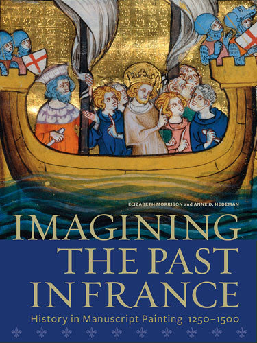 Imagining the Past in France: History in Manuscript Painting, 1250–1500 - Paperback | Getty Store