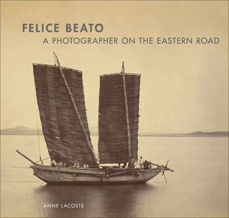 Felice Beato: A Photographer on the Eastern Road | Getty Store