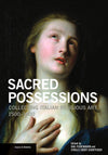 Sacred Possessions: Collecting Italian Religious Art, 1500–1900