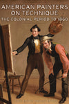 American Painters on Technique: The Colonial Period to 1860