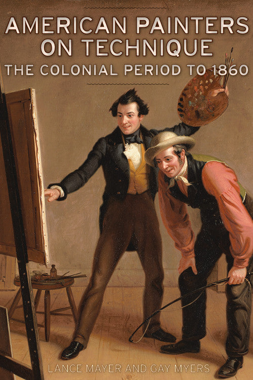 American Painters on Technique: The Colonial Period to 1960