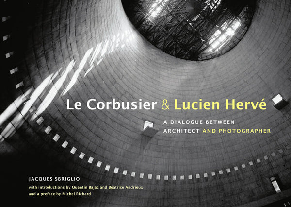 Le Corbusier & Lucien Hervé: A Dialogue Between Architect and Photographer