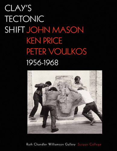 Clay's Tectonic Shift: John Mason, Ken Price, and Peter Voulkos, 1956–1968