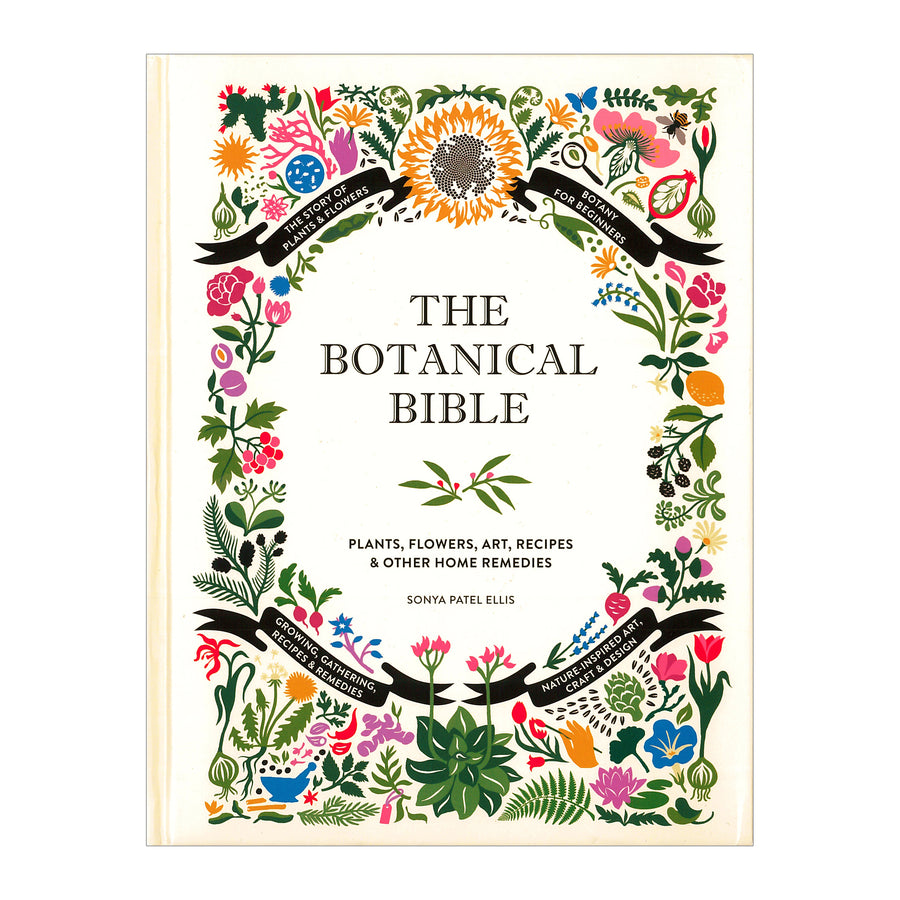 The Botanical Bible: Plants, Flowers, Art, Recipes & Other Home Uses