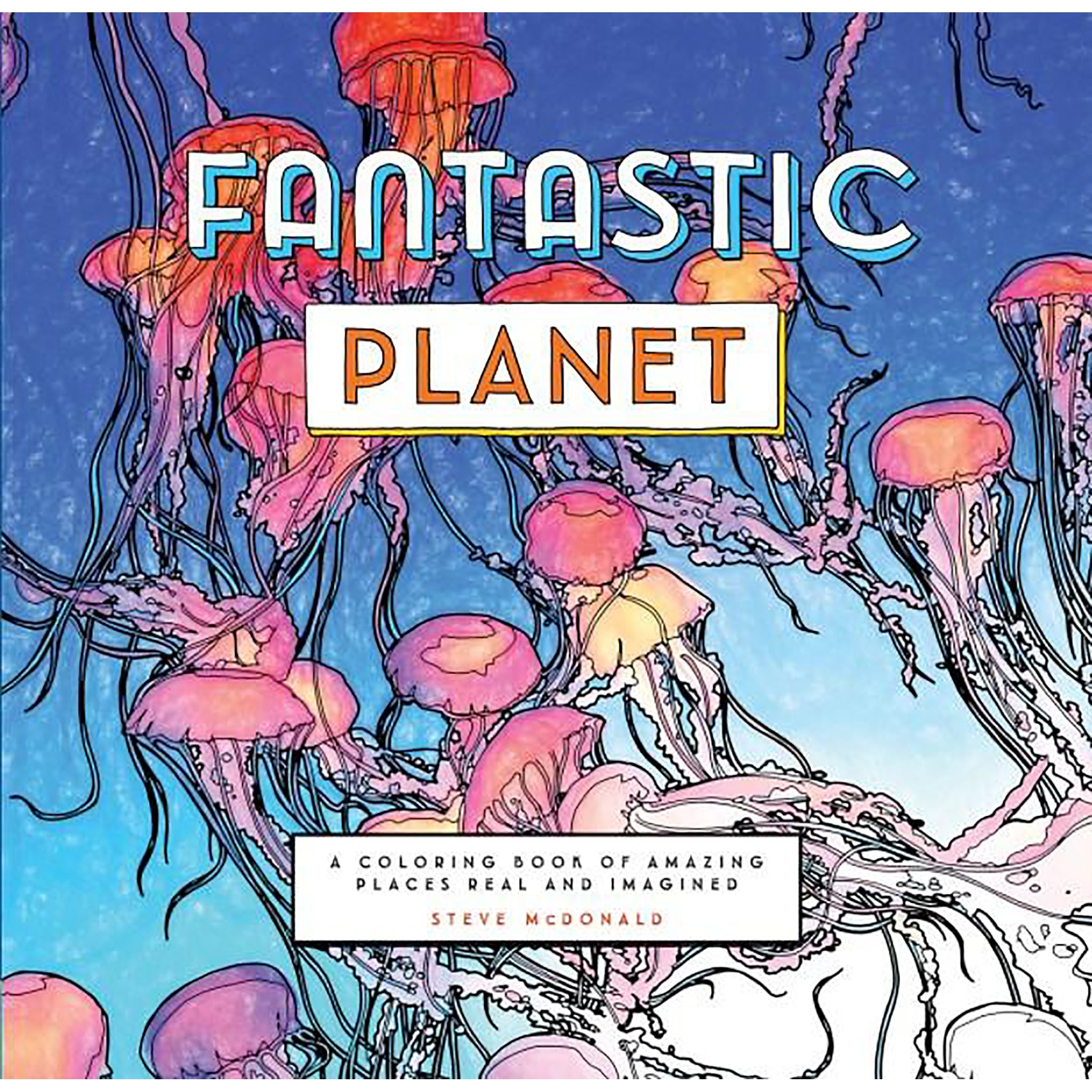 Fantastic Planet: A Coloring Book of Fantastic Places Real and ...