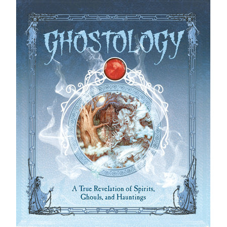 Ghostology: A True Revelation of Spirits Ghouls and Hauntings
