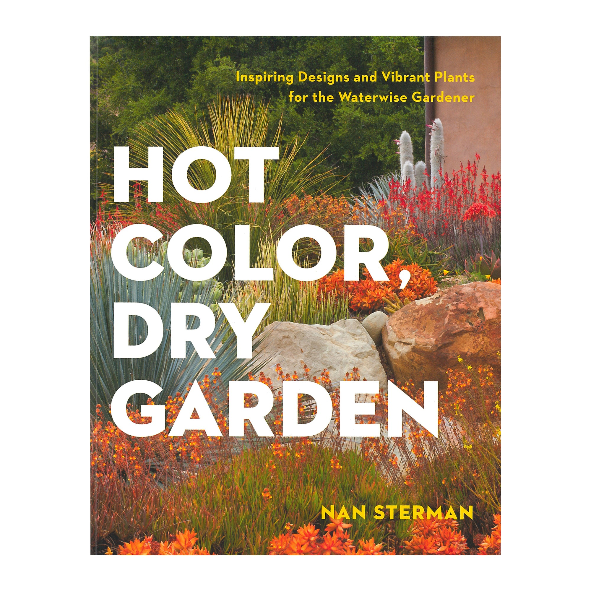 Hot Color Dry Garden: Inspiring Designs and Vibrant Plants for the Waterwise Gardener