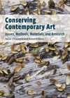 Conserving Contemporary Art: Issues, Methods, Materials, and Research