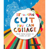 If You Can Cut You Can Collage: From Paper Scraps to Works of Art