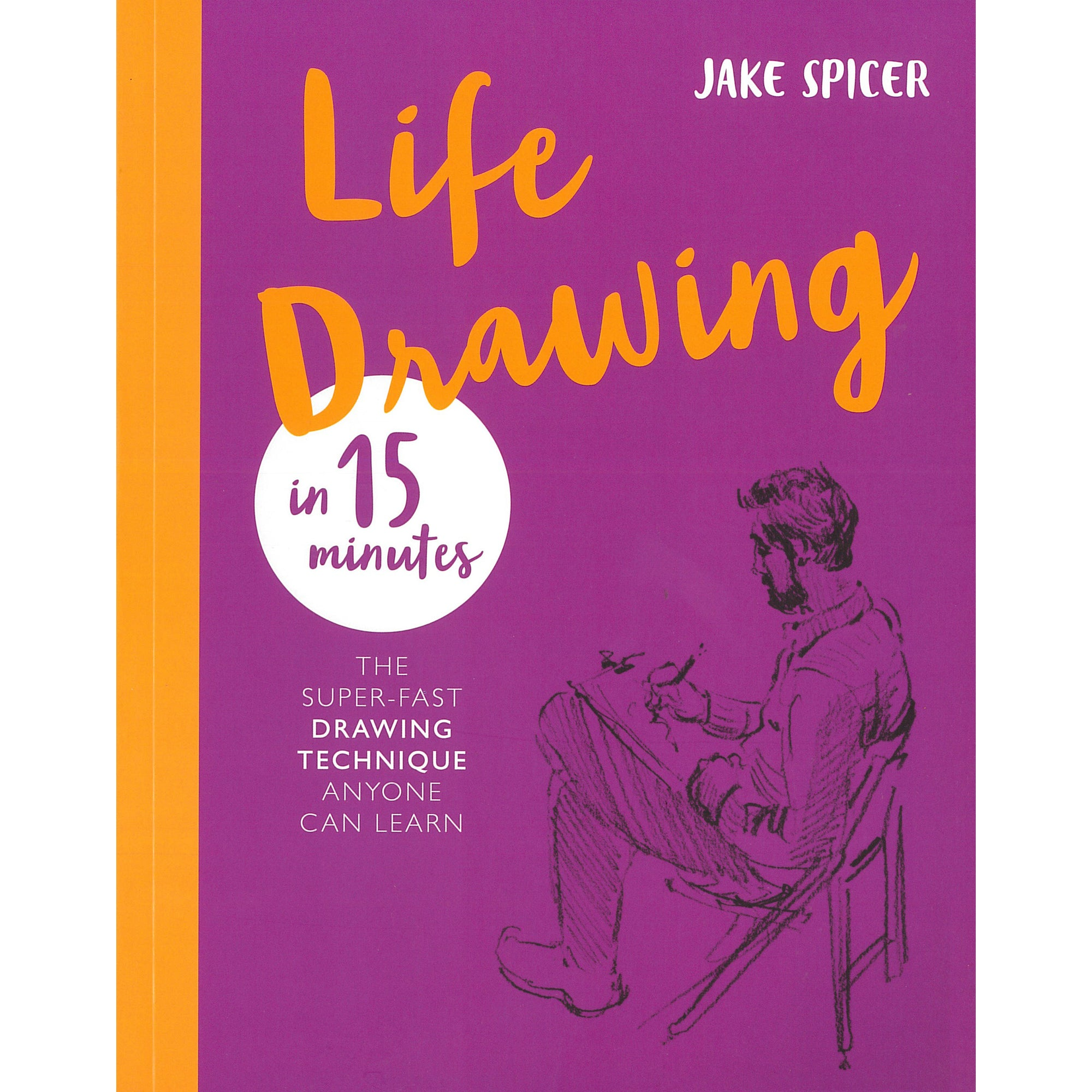 Life Drawing in 15 Minutes: The Super-fast Drawing Techinque Anyone Can Learn