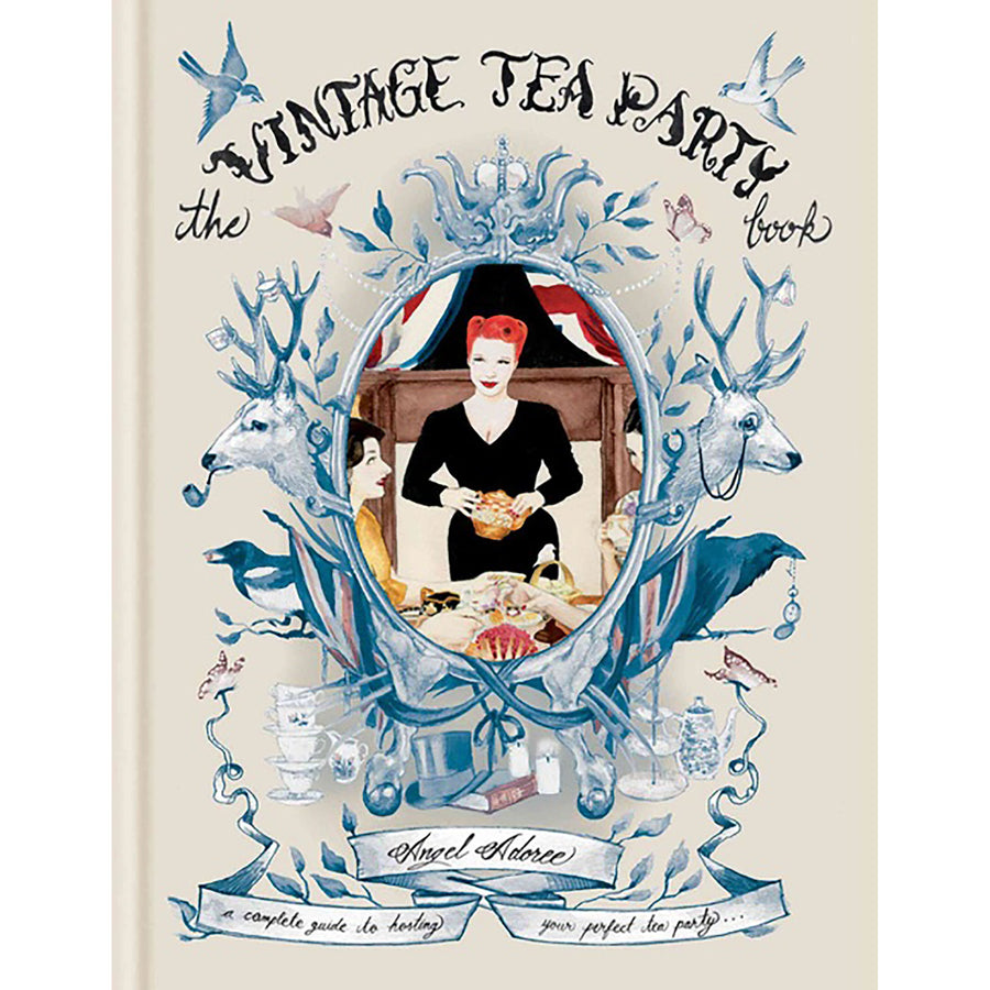The Vintage Tea Party Book: A Complete Guide to Hosting Your Party