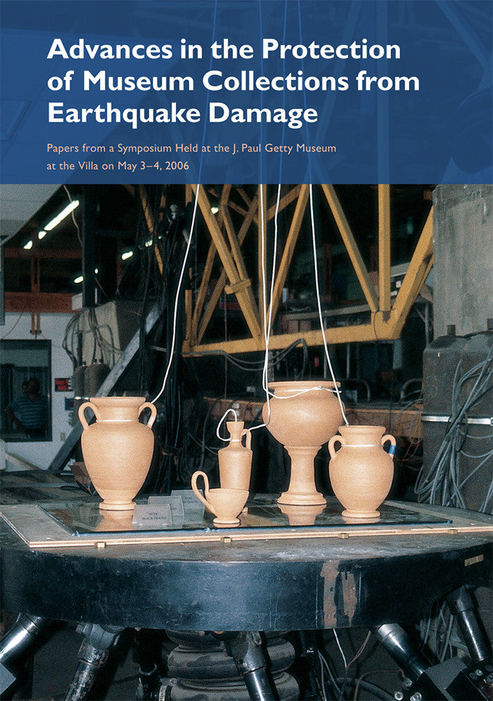 Advances in the Protection of Museum Collections from Earthquake Damage: Papers from a Symposium Held at the J. Paul Getty Museum at the Villa on May 3–4, 2006 | Getty Store
