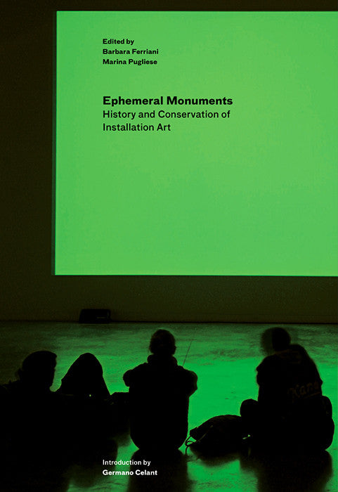 Ephemeral Monuments: History and Conservation of Installation Art