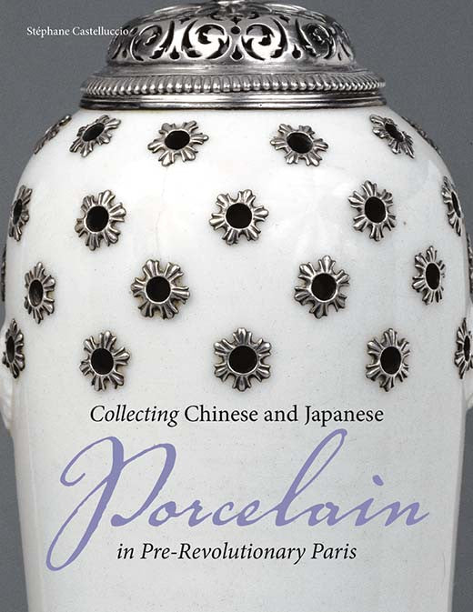 Collecting Chinese and Japanese Porcelain in Pre-Revolutionary Paris