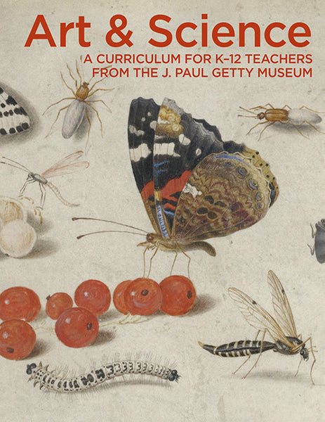 Art & Science: A Curriculum for K-12 Teachers from the J. Paul Getty Museum