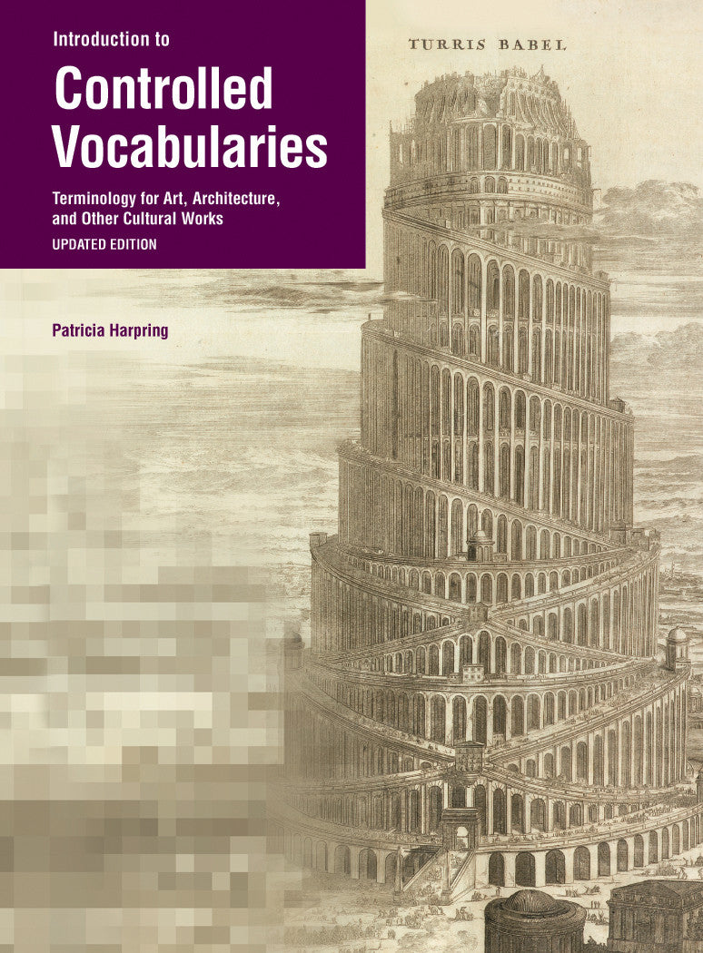 Introduction to Controlled Vocabularies: Terminology for Art, Architecture, and Other Cultural Works <br>Updated Edition