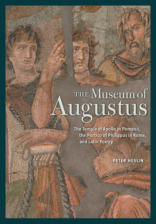 The Museum of Augustus: The Temple of Apollo in Pompeii, the Portico of Philippus in Rome, and Latin Poetry | Getty Store